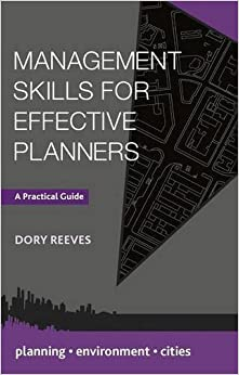 Management Skills for Effective Planners: A Practical Guide (Planning, Environment, Cities) by Dory Reeves (2015-12-08)