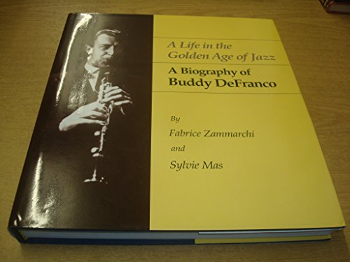 A Life in the Golden Age of Jazz: A Biography of Buddy - Buddy Defranco