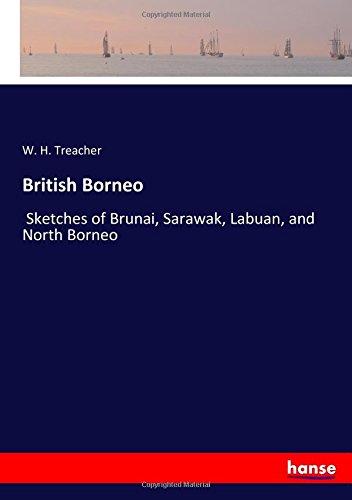 British Borneo: Sketches of Brunai, Sarawak, Labuan, and North Borneo