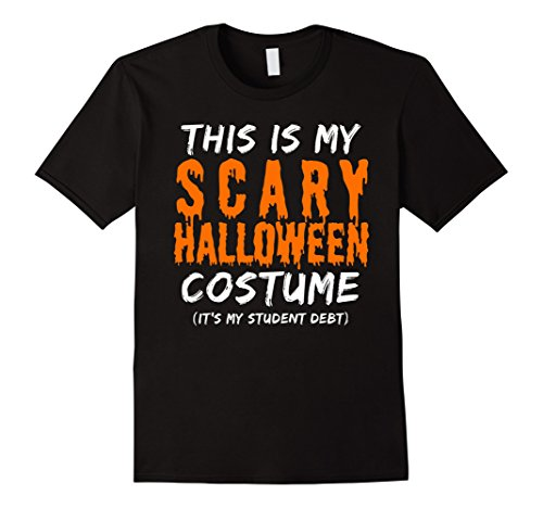 Male College Student Halloween Costume Ideas (Mens This Is My Scary Halloween Costume (Student Debt) T-Shirt Small Black)