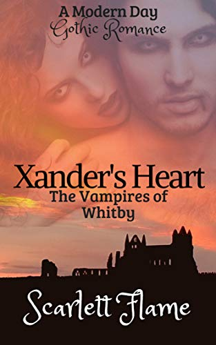 Xander's Heart: The Vampires of Whitby (The Vampire of Whitby Book 1) by [Flame, Scarlett]