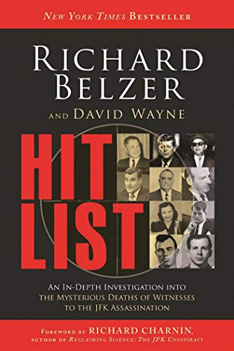 Hit List: An In-Depth Investigation into the Mysterious Deaths of Witnesses to the JFK Assassination -