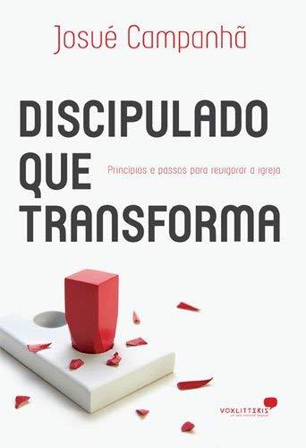 Discipulado que transforma: Princípios e passos para revigorar a Igreja