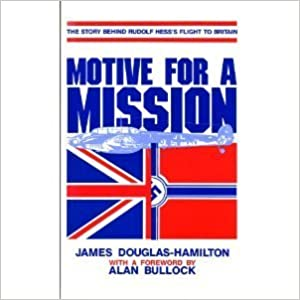Motive for a Mission: The Story Behind Rudolf Hess's Flight to Britain by James Douglas-Hamilton (1986-10-01)