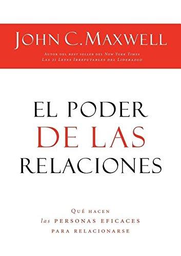 El poder de las relaciones: Lo que distingue a la gente altamente efectiva (Spanish Edition) [John C. Maxwell] (Tapa Blanda)