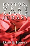 Pastor, What about Judas?, Dean H. Harvey, 1630000752