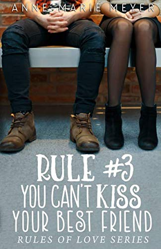Rule #3: You Can't Kiss Your Best Friend (The Rules of Love) (Your The Best Love)