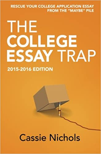 The College Essay Trap (2015-2016 Edition): Rescue Your College