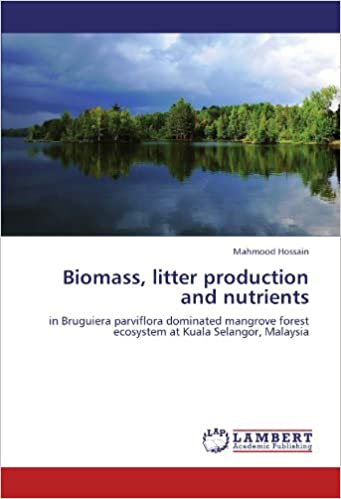 Biomass, litter production and nutrients: in Bruguiera parviflora dominated mangrove forest ecosystem at Kuala Selangor, Malaysia