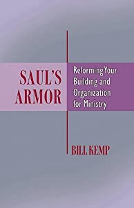Saul's Armor: Reforming Your Building and Organization for Ministry