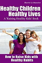 By Le Masurier, Sherrie [ Healthy Children Healthy Lives: How to Raise Kids with Healthy Habits: Healthy Living Tips for Kids (and Parents) ] [ HEALTHY CHILDREN HEALTHY LIVES: HOW TO RAISE KIDS WITH HEALTHY HABITS: HEALTHY LIVING TIPS FOR KIDS (AND PARENTS) ] Feb - 2013 { Paperback }