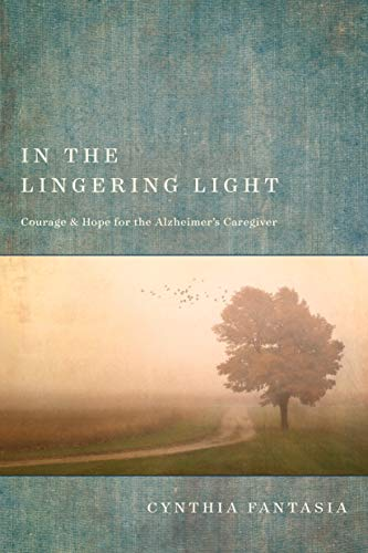 In the Lingering Light: Courage and Hope for the Alzheimer's Caregiver