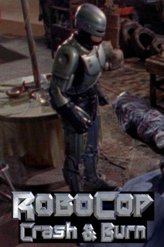 Robocop  Prime Directives   Crash   Burn