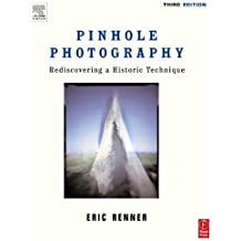Pinhole Photography: Rediscovering a Historic Technique (Alternative Process Photography)
