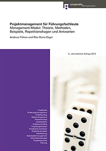 Projektmanagement für Führungsfachleute: Management-Modul: Theorie, Methoden, Beispiele, Repetitionsfragen und Antworten