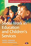 Social Work in Education and Children's Services (Transforming Social Work Practice Series), Steve Krawczyk, Nigel Horner, 1844450457