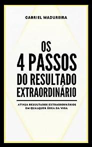 Os 4 Passos do Resultado Extraordinário: Atinja resultados extraordinários em qualquer área da vida