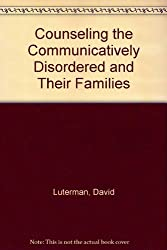 Counseling the Communicatively Disordered and Their Families