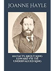 101 Facts About King Edward VII: The Undervalued King.