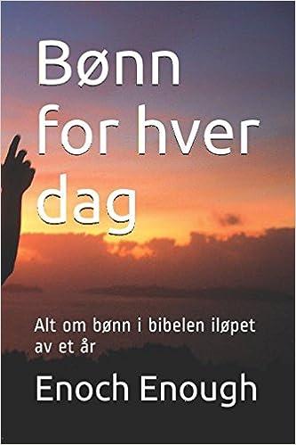 norwegian 13 år Bønn for hver dag: Alt om bønn i bibelen iløpet av et år  norwegian 13 år
