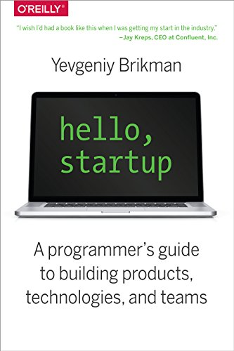 Hello, Startup: A Programmer's Guide to Building Products, Technologies, and Teams