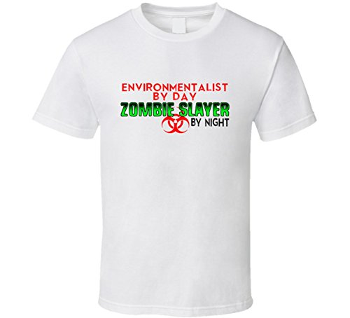 Environmentalist Halloween Costume (Environmentalist By Day Zombie Slayer By Night Halloween Costume Job T Shirt 2XL White)