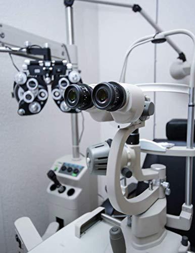 Notebook: Optometry optometrist eye exam eye doctor optician ophthalmologist ophthalmology