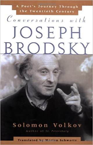 Conversations with Joseph Brodsky : A Poets Journey Through The Twentieth Century