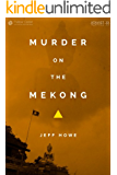 Murder on the Mekong: A Notorious Pirate, a Global Superpower, and a Mystery in the Golden Triangle (Kindle Single)