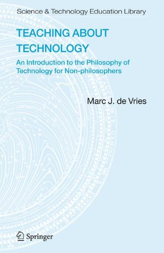 Teaching about Technology: An Introduction to the Philosophy of Technology for Non-philosophers (Contemporary Trends and Issues in Science Education)