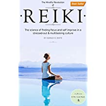 Reiki: A Complete Practical Guide to Natural Energy Healing, How To - Awake Your Body And Soul, Restore Your Health And Vitality. (Reiki For Beginners, ... Techniques, Awaken Your Chackras)