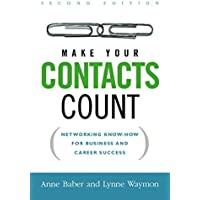 Make Your Contacts Count: Networking Know-How for Business and Career Success