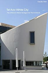 Tel Aviv White City - The UNESCO World Heritage And The Architects