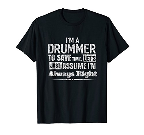 I'm A Drummer To Save Time, I'm Always Right T-Shirt Unisex