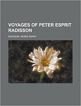 Voyages of Peter Esprit Radisson