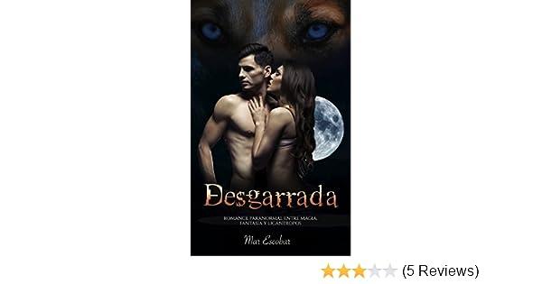 Desgarrada: Romance Paranormal entre Magia, Fantasía y Licántropos (Novela Romántica y Erótica en Español: Paranormal o Sobrenatural) (Spanish ...