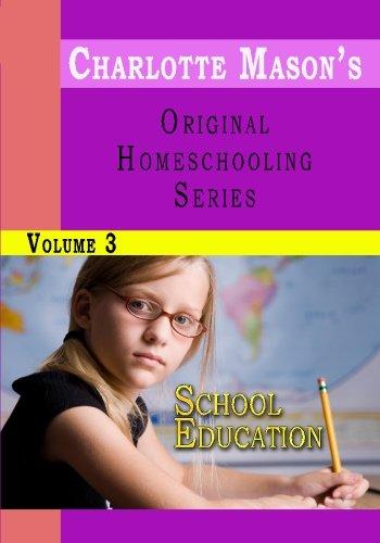 Charlotte Mason's Original Homeschooling Series, Vol. 3: School Education