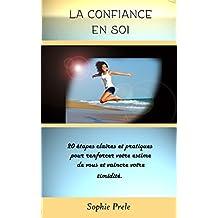 La confiance en soi : 20 conseils clairs et pratiques pour renforcer  votre estime de vous et vaincre votre timidité. (French Edition)