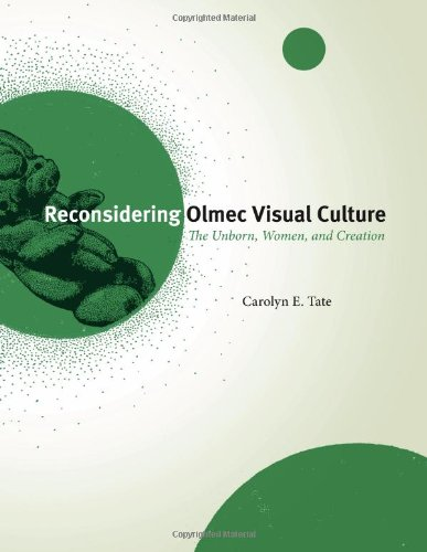 Read Online Reconsidering Olmec Visual Culture: The Unborn, Women, and Creation (The William & Bettye Nowlin Series in Art, History, and Culture of the Western Hemisphere) pdf epub