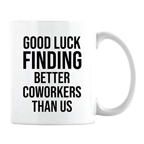 Goodbye Gifts for Coworkers- Funny Going Away Gift - Farewell to Boss, Women, Men - Good Luck Finding Better Coworkers Than Us Mug (White, 11oz)