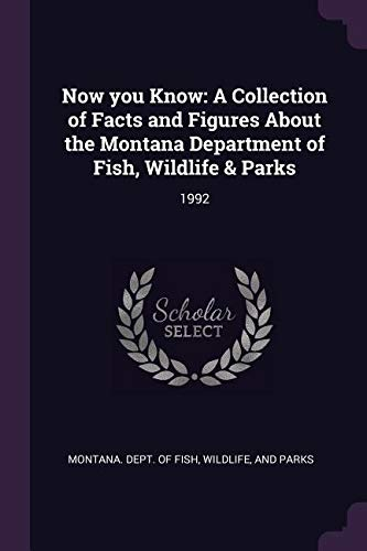 Read Online Now You Know: A Collection of Facts and Figures about the Montana Department of Fish, Wildlife & Parks: 1992 ebook