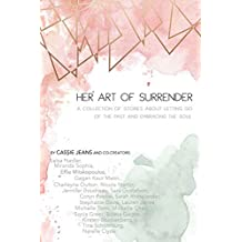 Her Art Of Surrender: A collection of stories about letting go of the past and embracing the soul