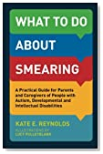 What to Do about Smearing: A Practical Guide for Parents and Caregivers of People with Autism, Developmental and Intellectual Disabilities