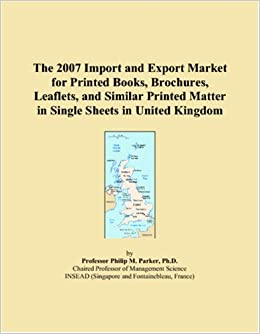The 2007 Import and Export Market for Printed Books, Brochures, Leaflets, and Similar Printed Matter in Single Sheets in United Kingdom
