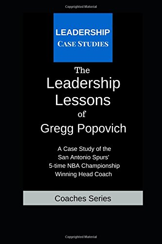 The Leadership Lessons of Gregg Popovich: A Case Study on the San Antonio Spurs' 5-time NBA Championship Winning Head Coach [Leadership Case Studies] (Tapa Blanda)