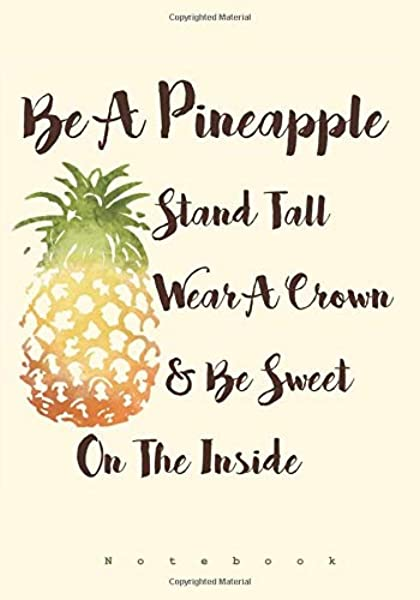 Amazon.com: Be A Pineapple - Stand Tall, Wear a Crown, and Be Sweet Inside:  Notebook (Ruled Notebooks and Journals for Women and Teen Girls)  (9781542811163): Pewter, Penelope, Journal, Notebook and: Books