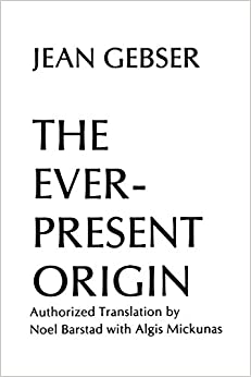 Ever Present Origin: Part One: Foundations Of The Aperspectival World: The Foundations and Manifestations of the Aperspectival World (Englis Series, No 1)