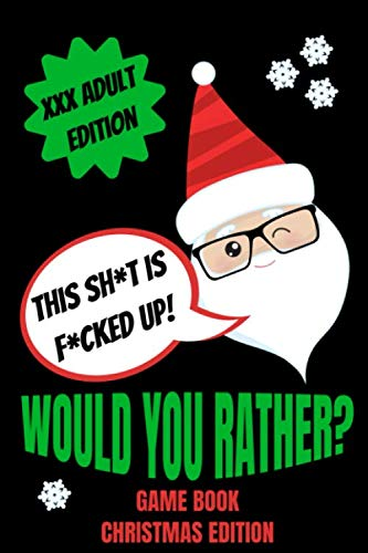 Would You Rather Game Book, Christmas Edition: Would You Rather Adult Version For Xmas| Funny Inappropriate Questions For Grown Ups|Dirty Santa Stocking Stuffers For Adults|Gag Gift Ideas (Christmas Dirty Jokes Filthy)