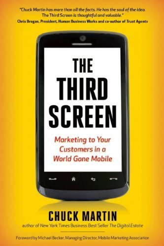 The Third Screen: Marketing to Your Customers in a World Gone Mobile: How to Keep Up - and Soar Ahead - in the World of M-Commerce by Chuck Martin (2011-05-12)