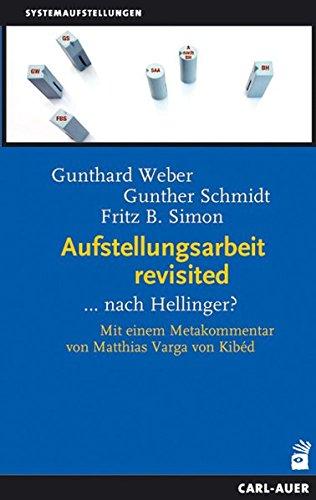 Aufstellungsarbeit revisited: ...nach Hellinger? Taschenbuch – 1. Mai 2016 Gunthard Weber Gunther Schmidt Fritz B. Simon Matthias Varga von Kibéd